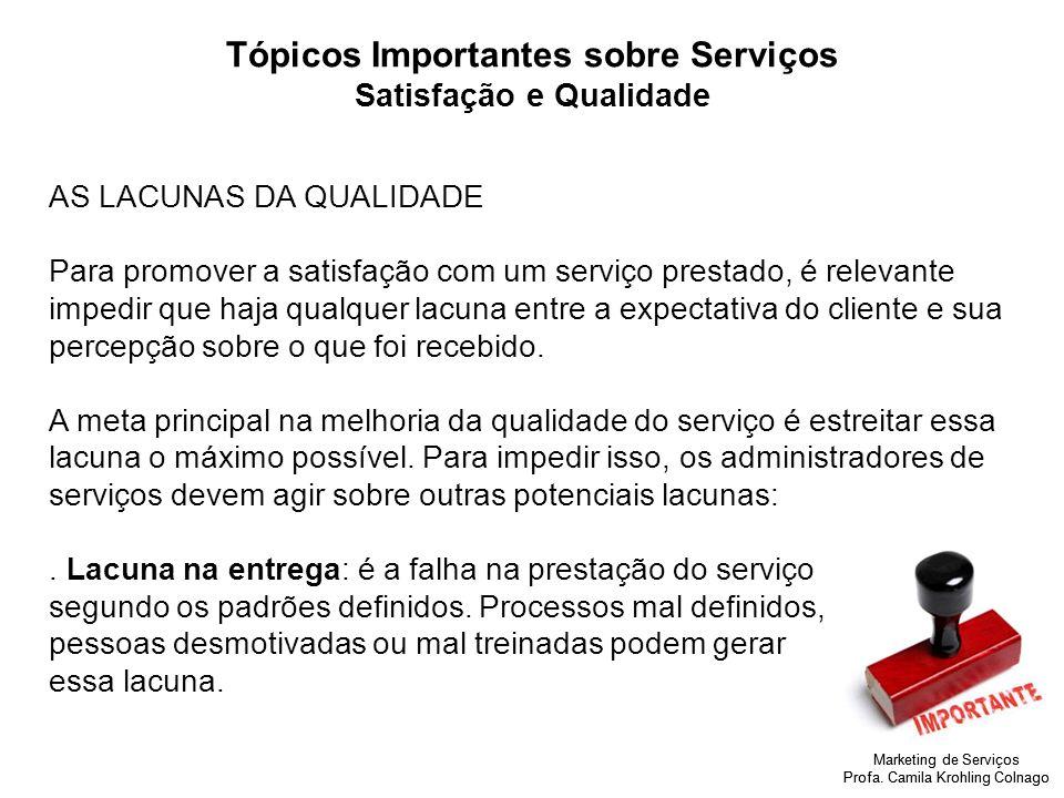Marketing de Serviços Profa. Camila Krohling Colnago Tópicos Importantes sobre Serviços Satisfação e Qualidade AS LACUNAS DA QUALIDADE Para promover a