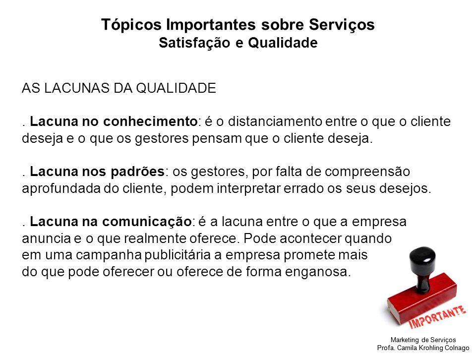 Marketing de Serviços Profa. Camila Krohling Colnago Tópicos Importantes sobre Serviços Satisfação e Qualidade AS LACUNAS DA QUALIDADE. Lacuna no conh
