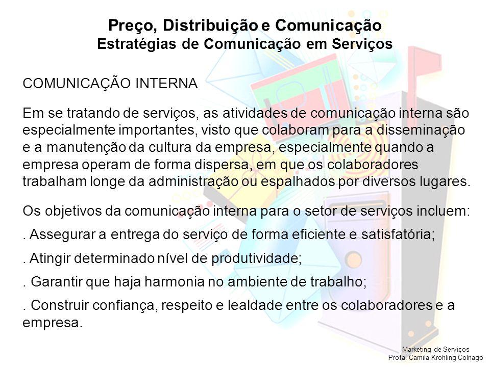 Marketing de Serviços Profa. Camila Krohling Colnago Preço, Distribuição e Comunicação Estratégias de Comunicação em Serviços COMUNICAÇÃO INTERNA Em s