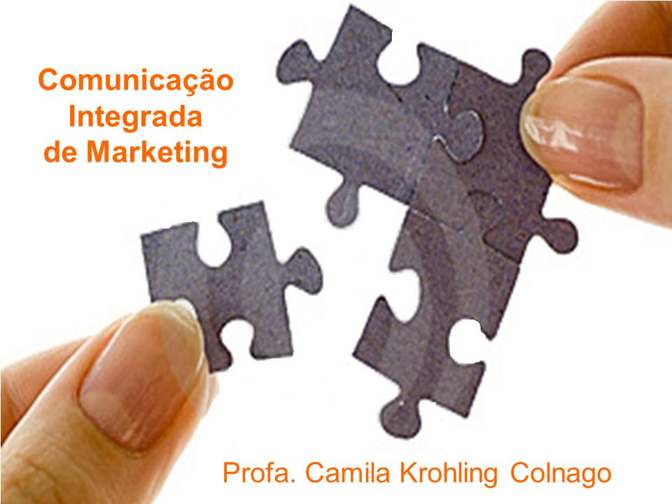 Comunicação Integrada de Marketing Profa. Camila Krohling Colnago Comunicação Integrada de Marketing