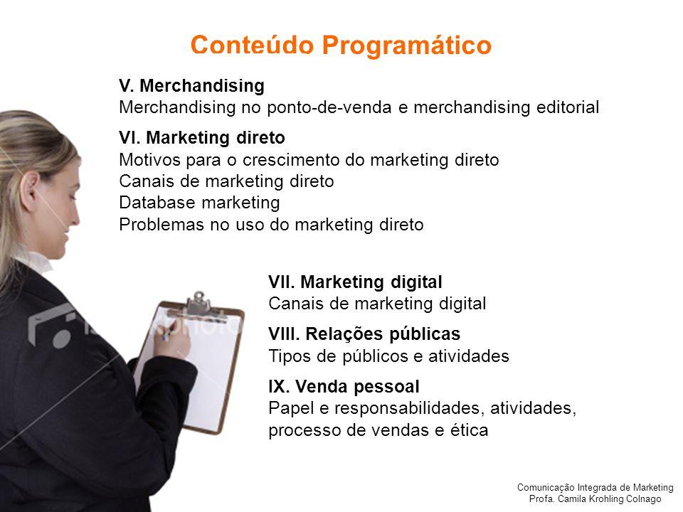 Comunicação Integrada de Marketing Profa. Camila Krohling Colnago Conteúdo Programático V. Merchandising Merchandising no ponto-de-venda e merchandisi