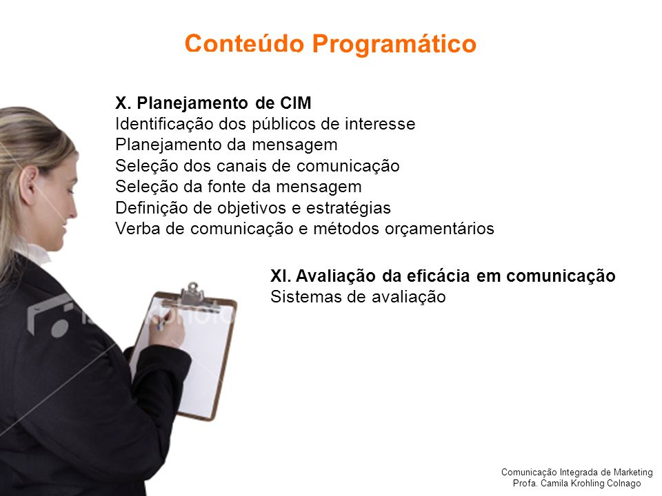 Comunicação Integrada de Marketing Profa. Camila Krohling Colnago Conteúdo Programático X. Planejamento de CIM Identificação dos públicos de interesse
