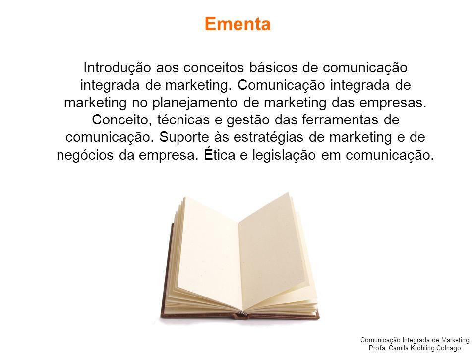 Comunicação Integrada de Marketing Profa. Camila Krohling Colnago Ementa Introdução aos conceitos básicos de comunicação integrada de marketing. Comun
