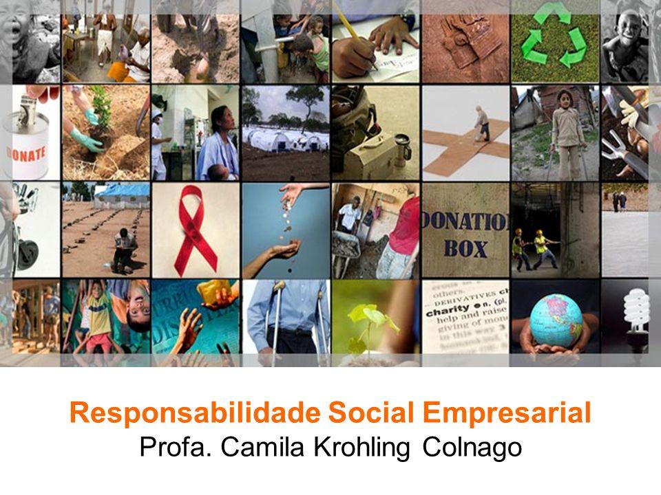Responsabilidade Social Empresarial Profa. Camila Krohling Colnago Responsabilidade Social Empresarial Profa. Camila Krohling Colnago