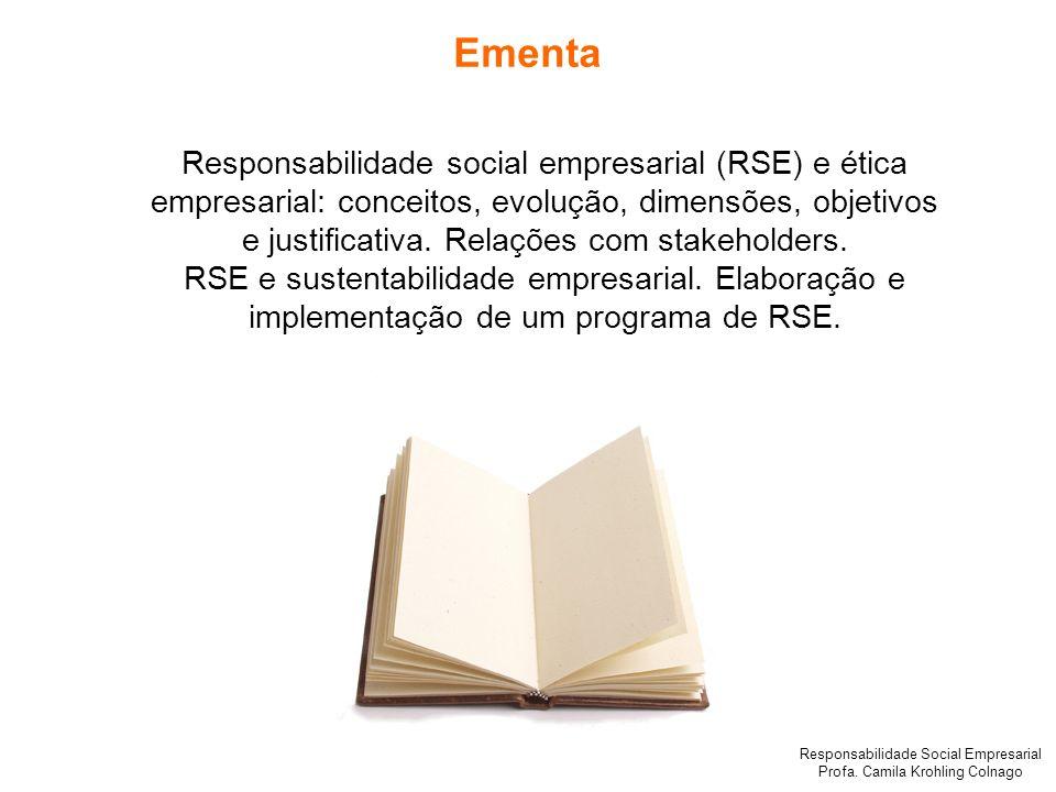 Responsabilidade Social Empresarial Profa. Camila Krohling Colnago Responsabilidade social empresarial (RSE) e ética empresarial: conceitos, evolução,