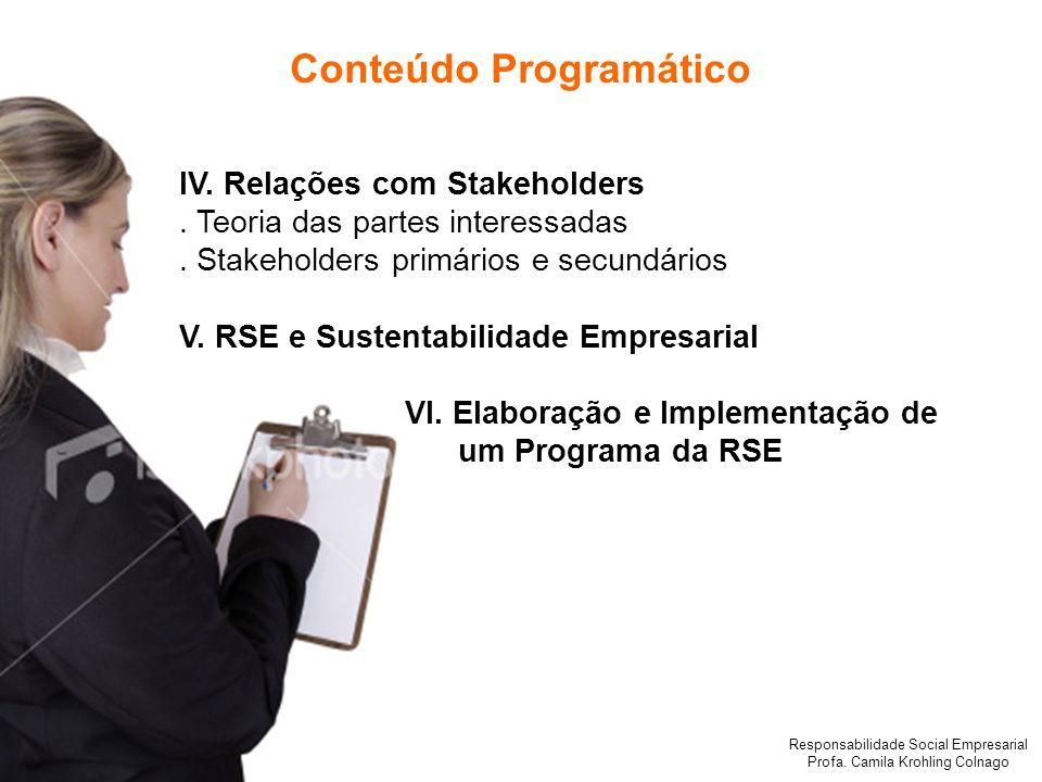 Responsabilidade Social Empresarial Profa. Camila Krohling Colnago IV. Relações com Stakeholders. Teoria das partes interessadas. Stakeholders primári