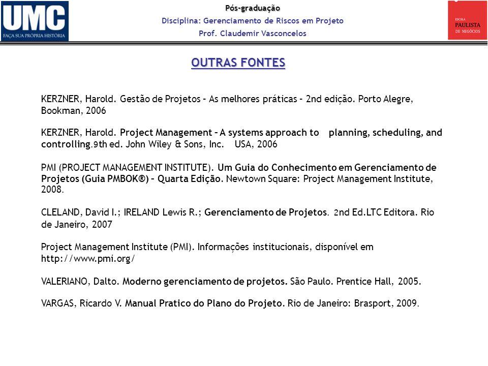 Pós-graduação Disciplina: Gerenciamento de Riscos em Projeto Prof. Claudemir Vasconcelos KERZNER, Harold. Gestão de Projetos – As melhores práticas –
