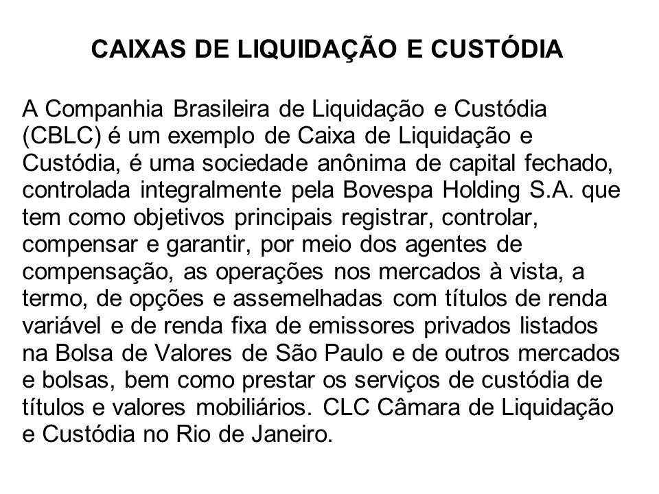CAIXAS DE LIQUIDAÇÃO E CUSTÓDIA A Companhia Brasileira de Liquidação e Custódia (CBLC) é um exemplo de Caixa de Liquidação e Custódia, é uma sociedade