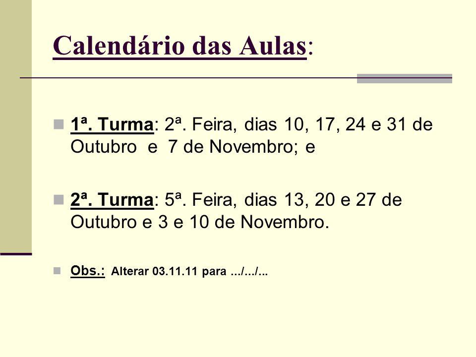 Calendário das Aulas: 1ª. Turma: 2ª. Feira, dias 10, 17, 24 e 31 de Outubro e 7 de Novembro; e 2ª. Turma: 5ª. Feira, dias 13, 20 e 27 de Outubro e 3 e