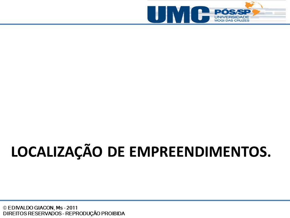 © EDIVALDO GIACON, Ms - 2011 DIREITOS RESERVADOS – REPRODUÇÃO PROIBIDA LOCALIZAÇÃO DE EMPREENDIMENTOS.