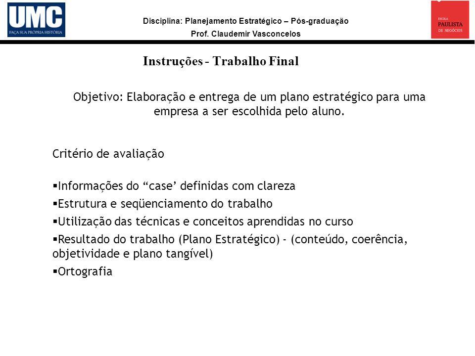Disciplina: Planejamento Estratégico – Pós-graduação Prof. Claudemir Vasconcelos Instruções - Trabalho Final a Objetivo: Elaboração e entrega de um pl