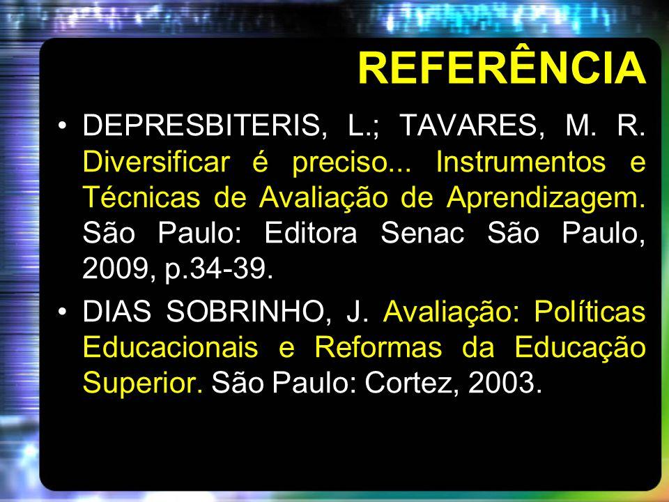 REFERÊNCIA DEPRESBITERIS, L.; TAVARES, M. R. Diversificar é preciso... Instrumentos e Técnicas de Avaliação de Aprendizagem. São Paulo: Editora Senac