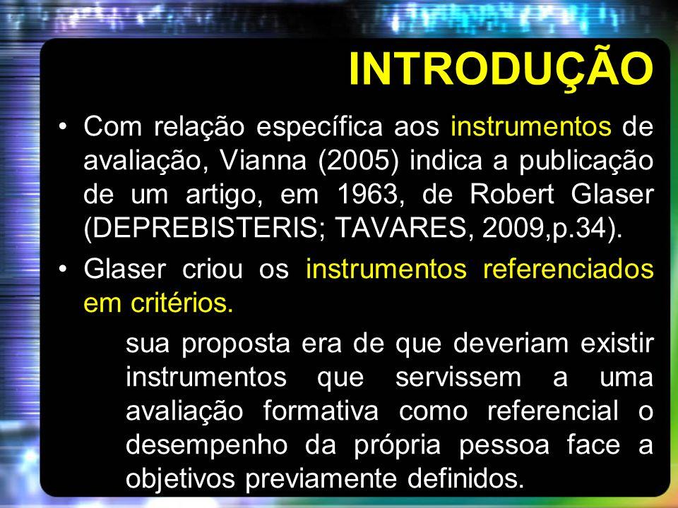 INTRODUÇÃO Com relação específica aos instrumentos de avaliação, Vianna (2005) indica a publicação de um artigo, em 1963, de Robert Glaser (DEPREBISTE