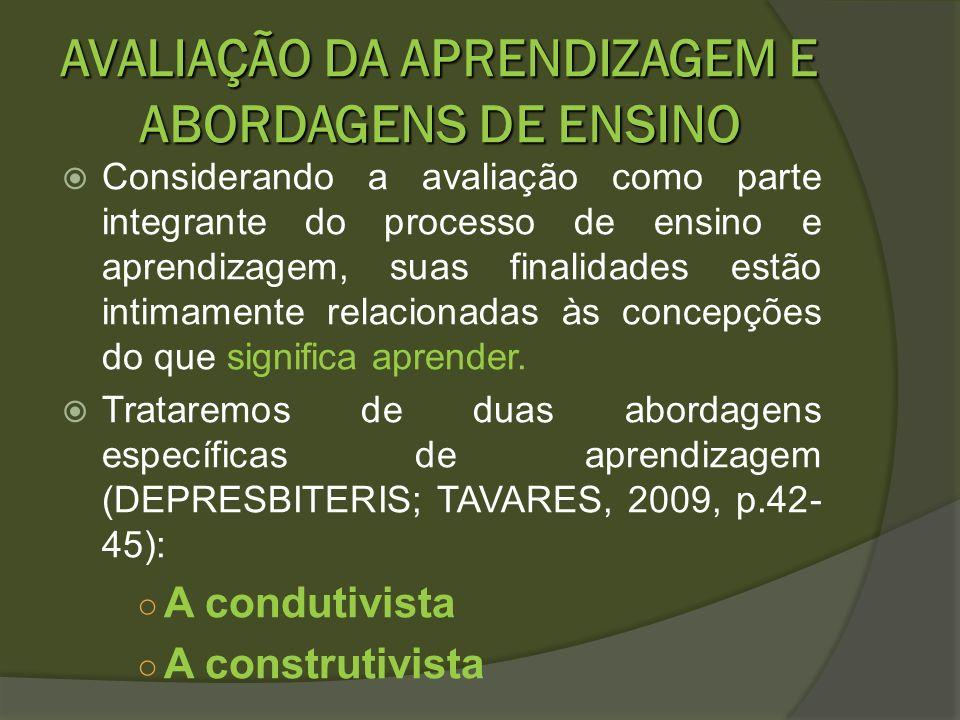 AVALIAÇÃO DA APRENDIZAGEM E ABORDAGENS DE ENSINO Considerando a avaliação como parte integrante do processo de ensino e aprendizagem, suas finalidades
