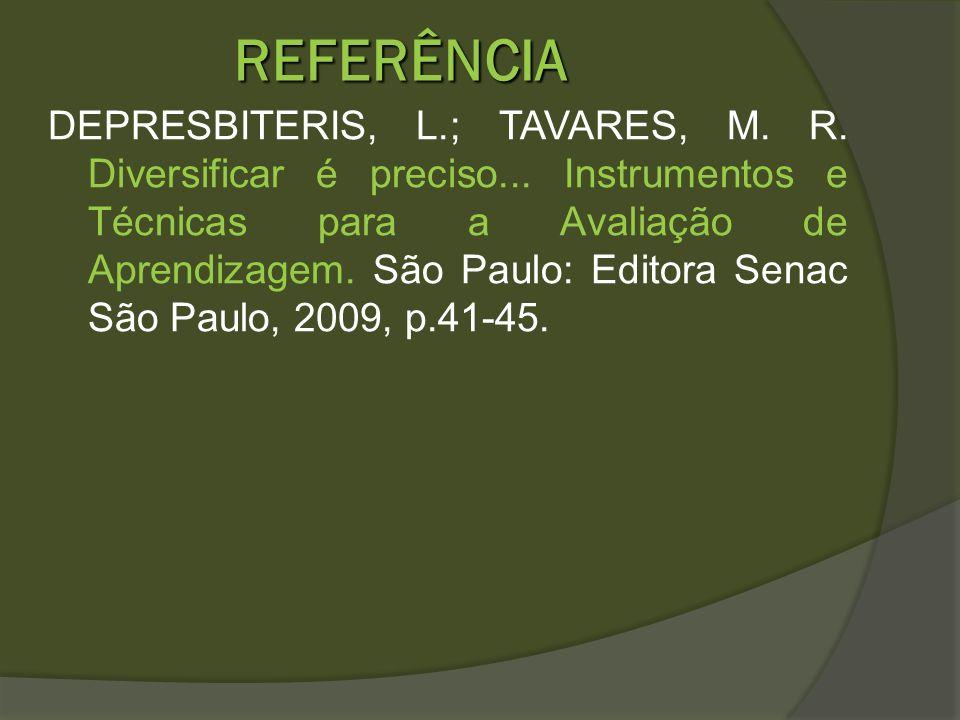 REFERÊNCIA DEPRESBITERIS, L.; TAVARES, M. R. Diversificar é preciso... Instrumentos e Técnicas para a Avaliação de Aprendizagem. São Paulo: Editora Se