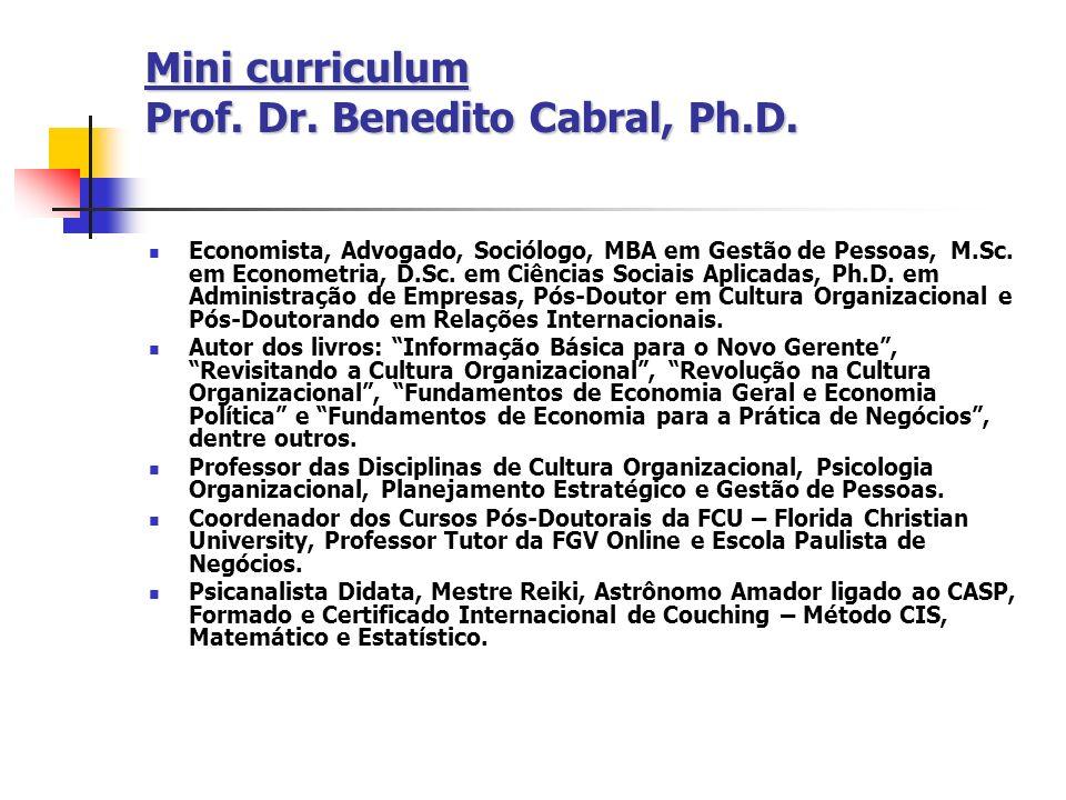 Mini curriculum Prof. Dr. Benedito Cabral, Ph.D. Economista, Advogado, Sociólogo, MBA em Gestão de Pessoas, M.Sc. em Econometria, D.Sc. em Ciências So