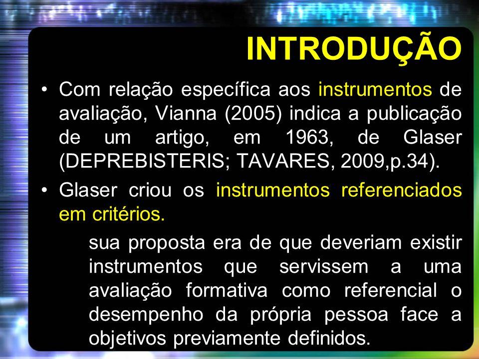 INTRODUÇÃO Com relação específica aos instrumentos de avaliação, Vianna (2005) indica a publicação de um artigo, em 1963, de Glaser (DEPREBISTERIS; TAVARES, 2009,p.34).