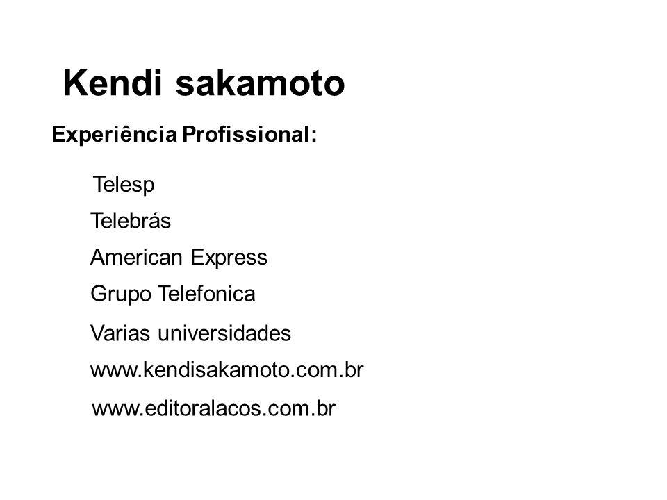 Kendi sakamoto Experiência Profissional: Grupo Telefonica www.editoralacos.com.br Telebrás Telesp American Express Varias universidades www.kendisakam