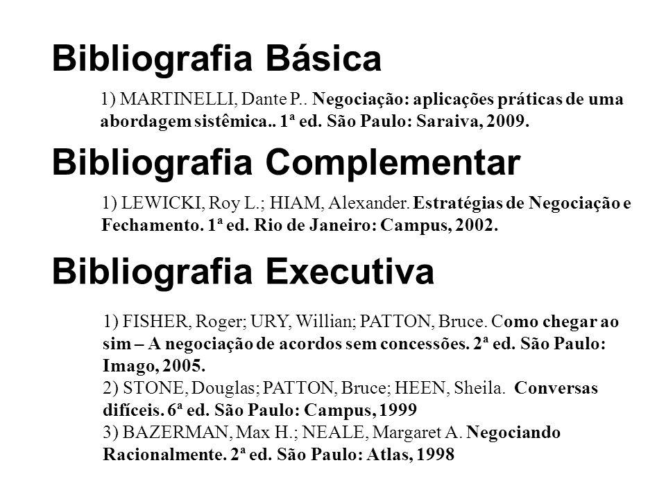 Bibliografia Básica 1) MARTINELLI, Dante P.. Negociação: aplicações práticas de uma abordagem sistêmica.. 1ª ed. São Paulo: Saraiva, 2009. Bibliografi