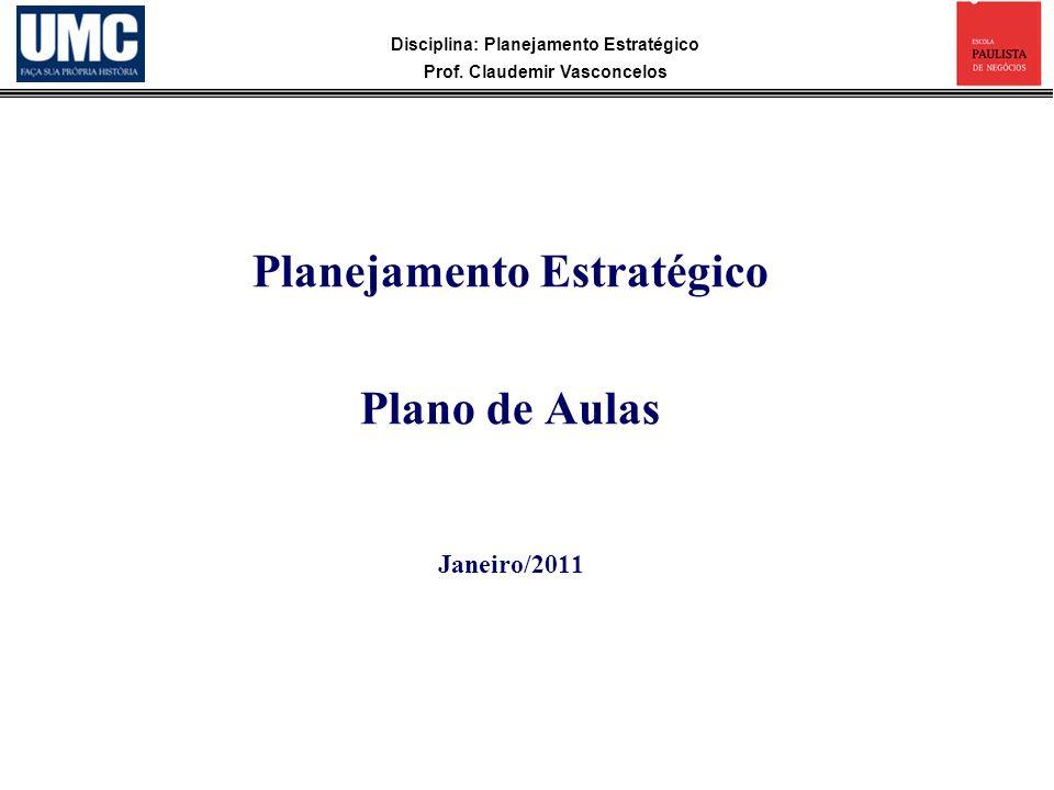 Disciplina: Planejamento Estratégico Prof. Claudemir Vasconcelos Planejamento Estratégico Plano de Aulas Janeiro/2011