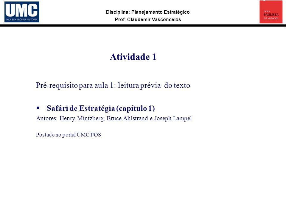 Disciplina: Planejamento Estratégico Prof. Claudemir Vasconcelos Pré-requisito para aula 1: leitura prévia do texto Safári de Estratégia (capítulo 1)