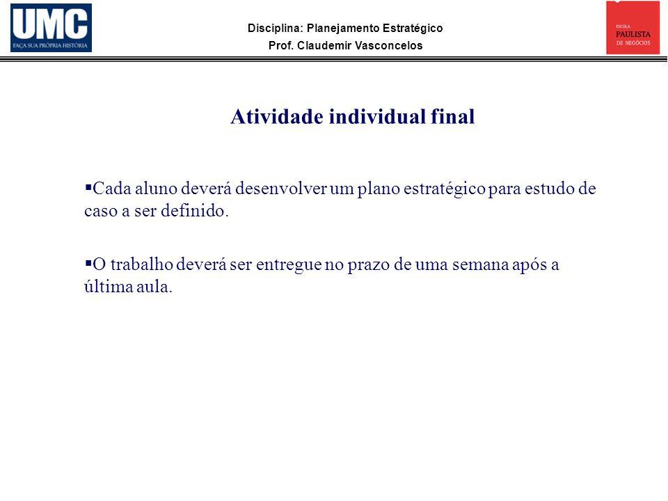 Disciplina: Planejamento Estratégico Prof. Claudemir Vasconcelos Cada aluno deverá desenvolver um plano estratégico para estudo de caso a ser definido