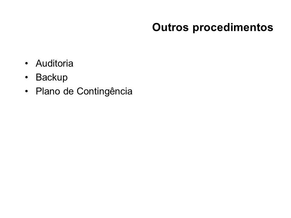Outros procedimentos Auditoria Backup Plano de Contingência