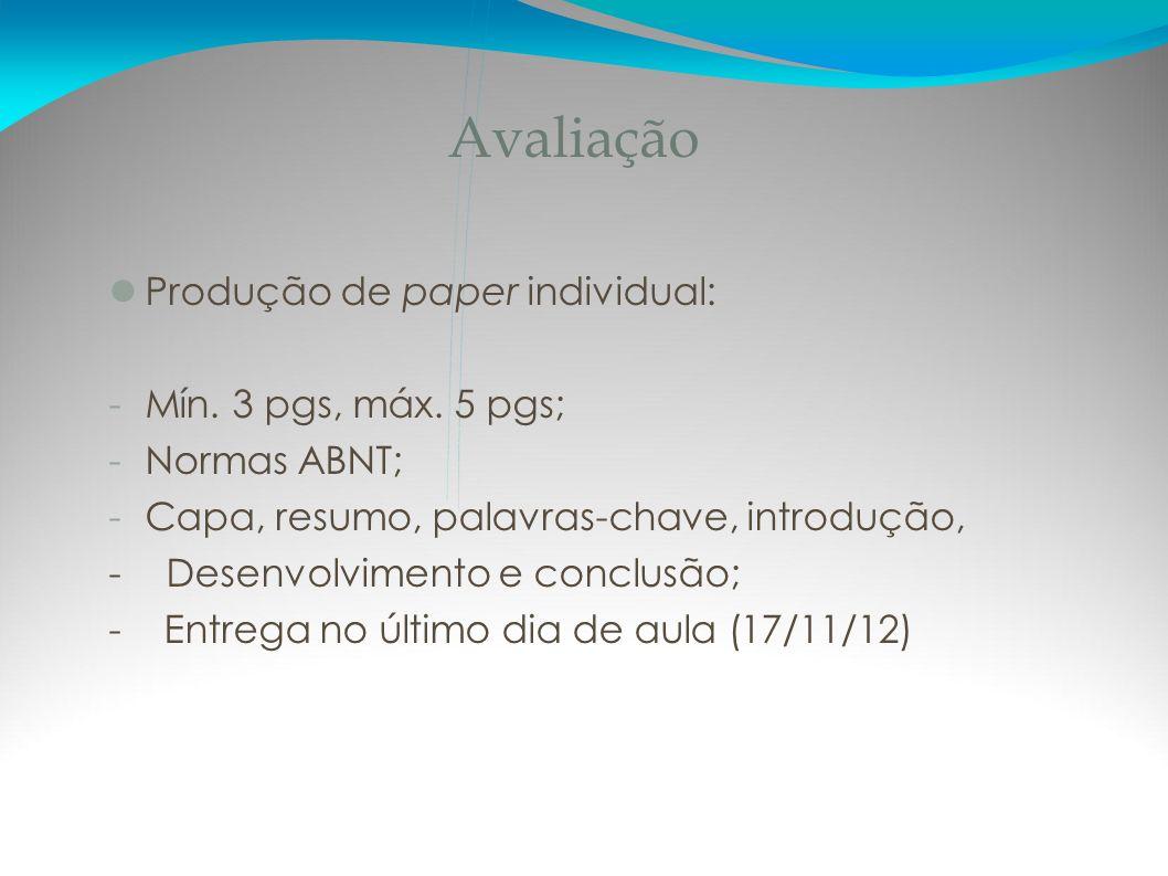 Avaliação Produção de paper individual: -Mín. 3 pgs, máx. 5 pgs; -Normas ABNT; -Capa, resumo, palavras-chave, introdução, - Desenvolvimento e conclusã