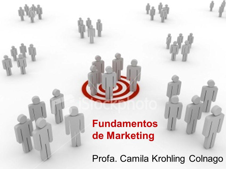 Fundamentos de Marketing Profa. Camila Krohling Colnago Fundamentos de Marketing Profa. Camila Krohling Colnago