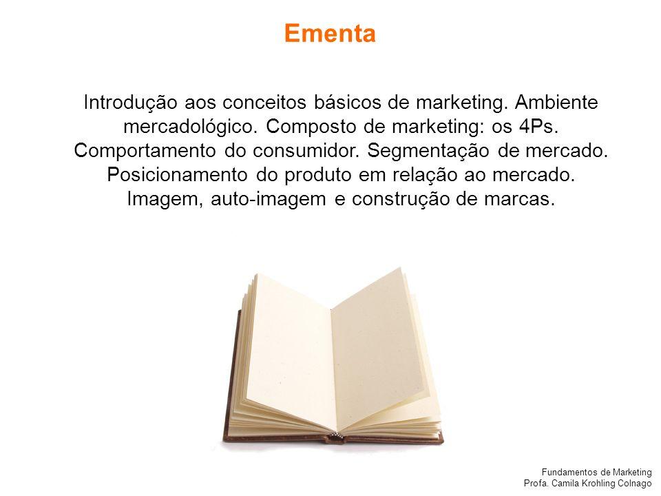 Fundamentos de Marketing Profa. Camila Krohling Colnago Introdução aos conceitos básicos de marketing. Ambiente mercadológico. Composto de marketing: