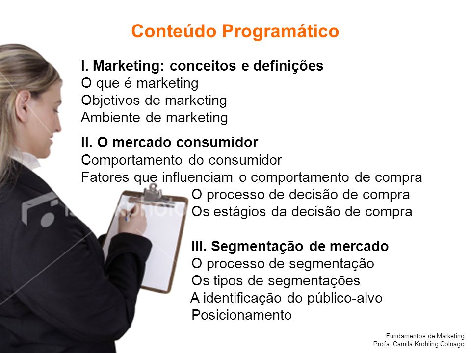 Fundamentos de Marketing Profa. Camila Krohling Colnago I. Marketing: conceitos e definições O que é marketing Objetivos de marketing Ambiente de mark