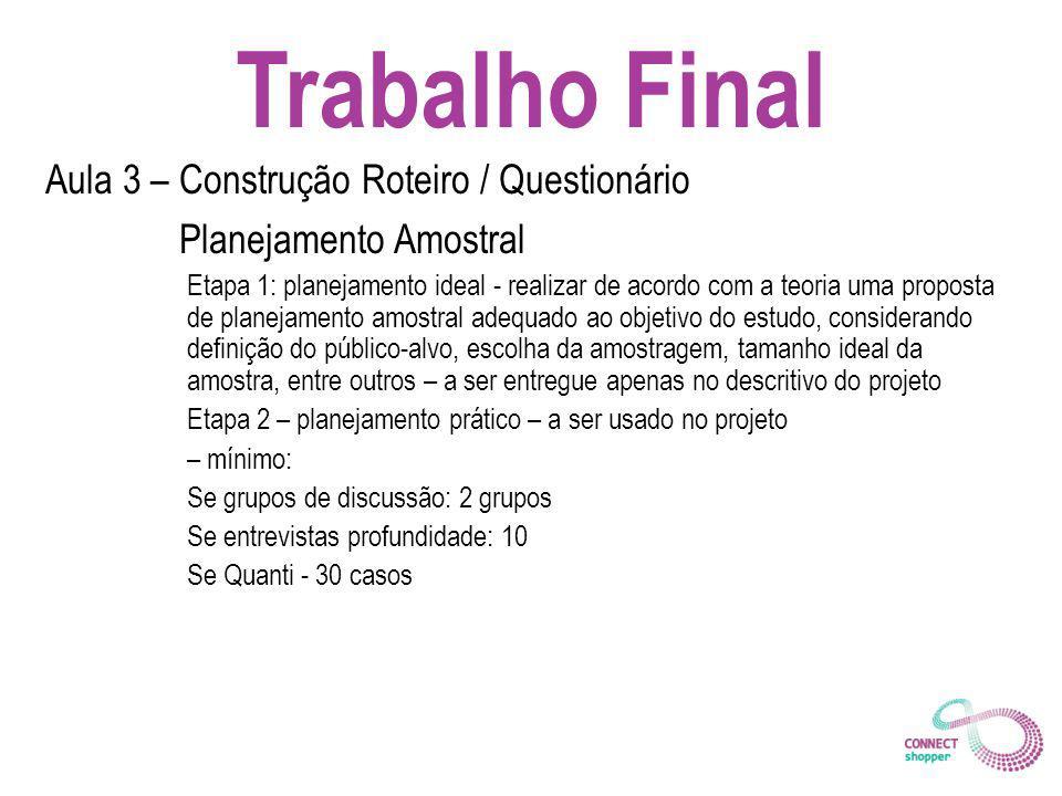 Trabalho Final Aula 3 – Construção Roteiro / Questionário Planejamento Amostral Etapa 1: planejamento ideal - realizar de acordo com a teoria uma prop