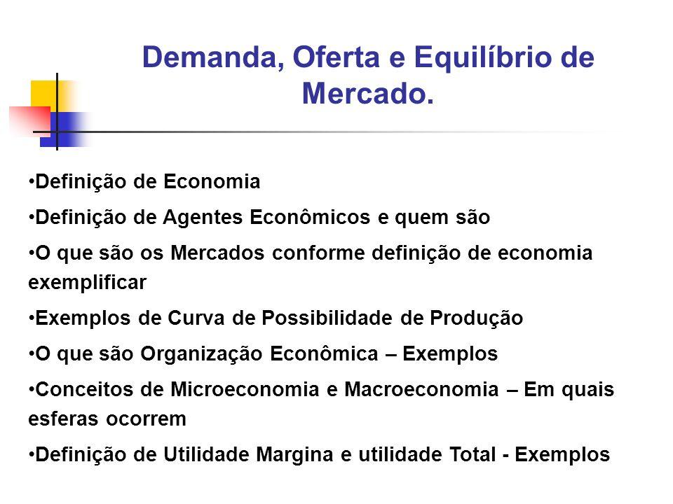 1 Definição de Economia Definição de Agentes Econômicos e quem são O que são os Mercados conforme definição de economia exemplificar Exemplos de Curva