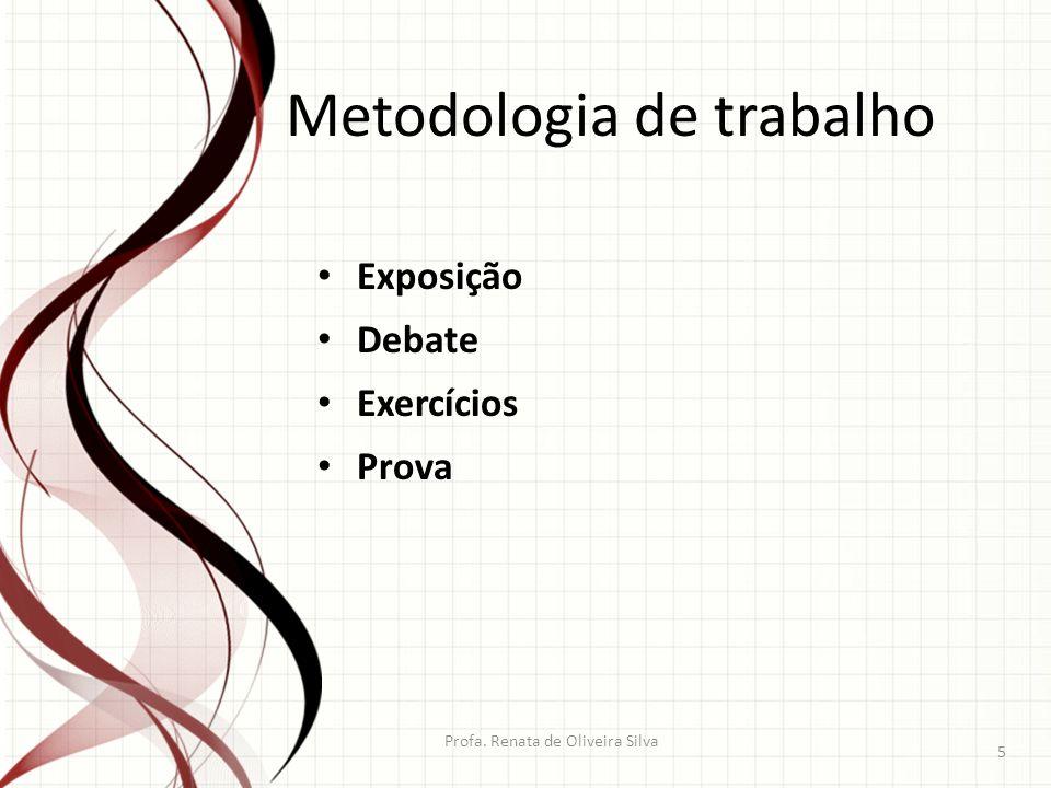 Profa. Renata de Oliveira Silva 5 Metodologia de trabalho Exposição Debate Exercícios Prova