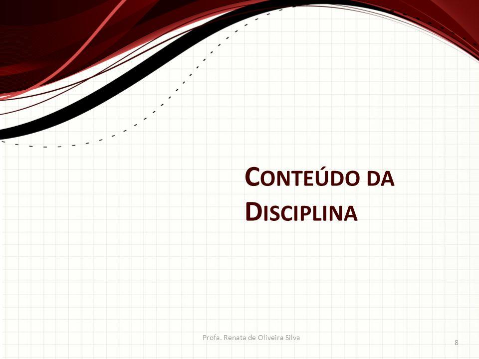 C ONTEÚDO DA D ISCIPLINA Profa. Renata de Oliveira Silva 8