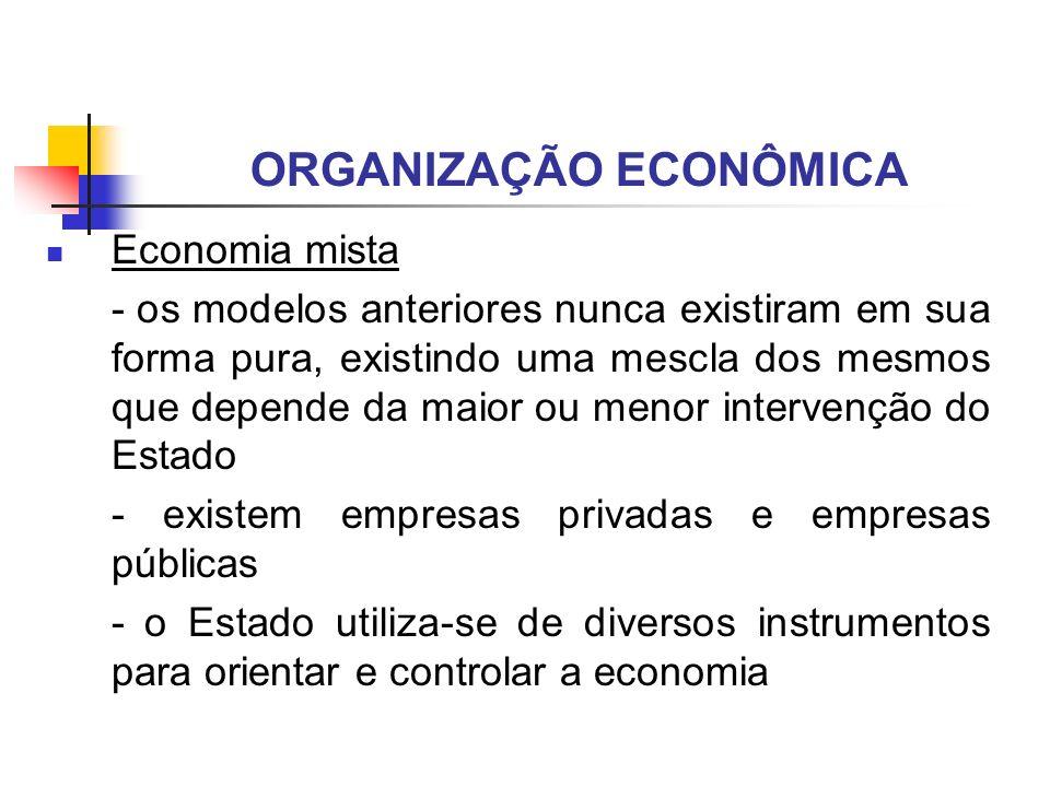 ORGANIZAÇÃO ECONÔMICA Economia mista - os modelos anteriores nunca existiram em sua forma pura, existindo uma mescla dos mesmos que depende da maior o