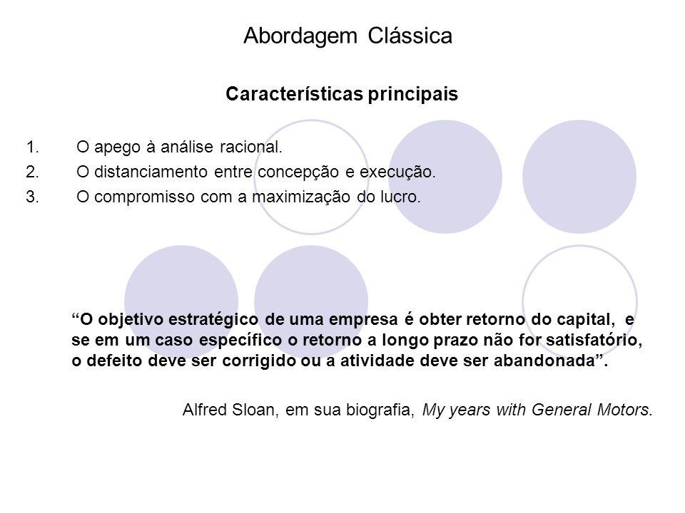 Abordagem Clássica Características principais 1. O apego à análise racional. 2. O distanciamento entre concepção e execução. 3. O compromisso com a ma