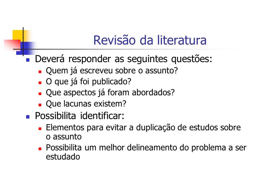 Revisão da literatura Deverá responder as seguintes questões: Quem já escreveu sobre o assunto? O que já foi publicado? Que aspectos já foram abordado