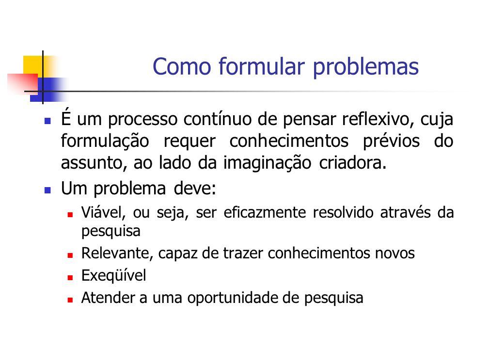 Como formular problemas É um processo contínuo de pensar reflexivo, cuja formulação requer conhecimentos prévios do assunto, ao lado da imaginação cri