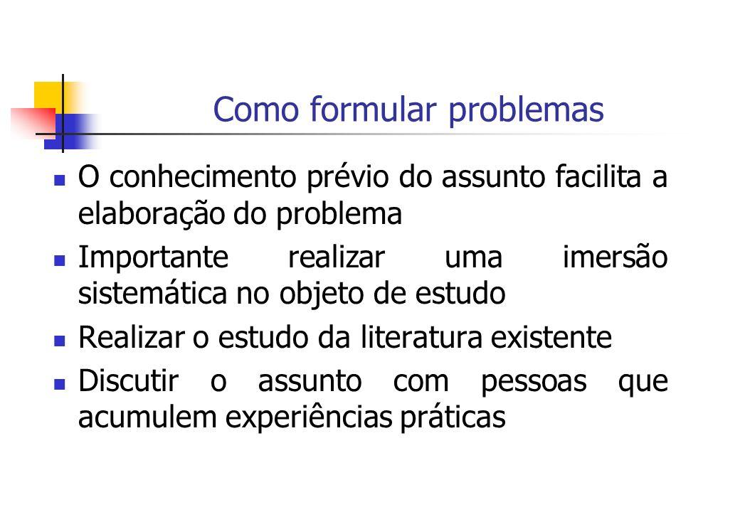 Como formular problemas O conhecimento prévio do assunto facilita a elaboração do problema Importante realizar uma imersão sistemática no objeto de es