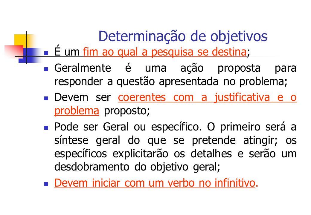 Determinação de objetivos É um fim ao qual a pesquisa se destina; Geralmente é uma ação proposta para responder a questão apresentada no problema; Dev