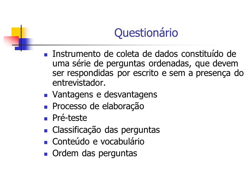 Questionário Instrumento de coleta de dados constituído de uma série de perguntas ordenadas, que devem ser respondidas por escrito e sem a presença do