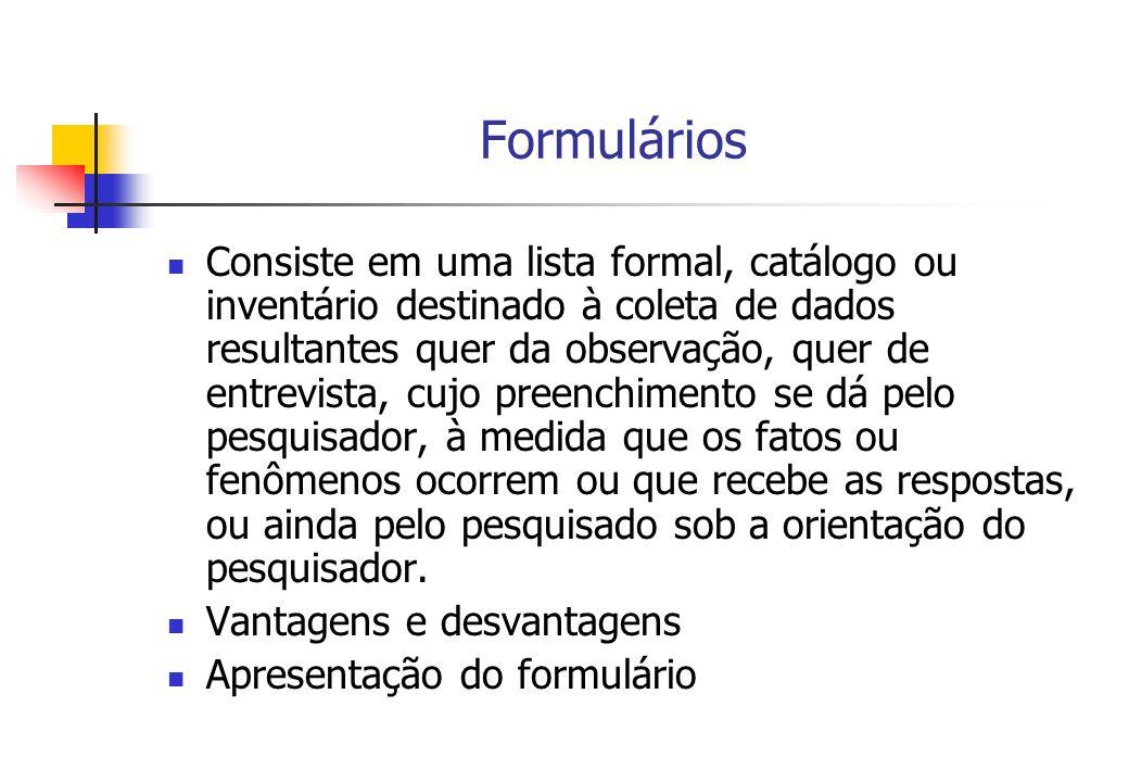Formulários Consiste em uma lista formal, catálogo ou inventário destinado à coleta de dados resultantes quer da observação, quer de entrevista, cujo