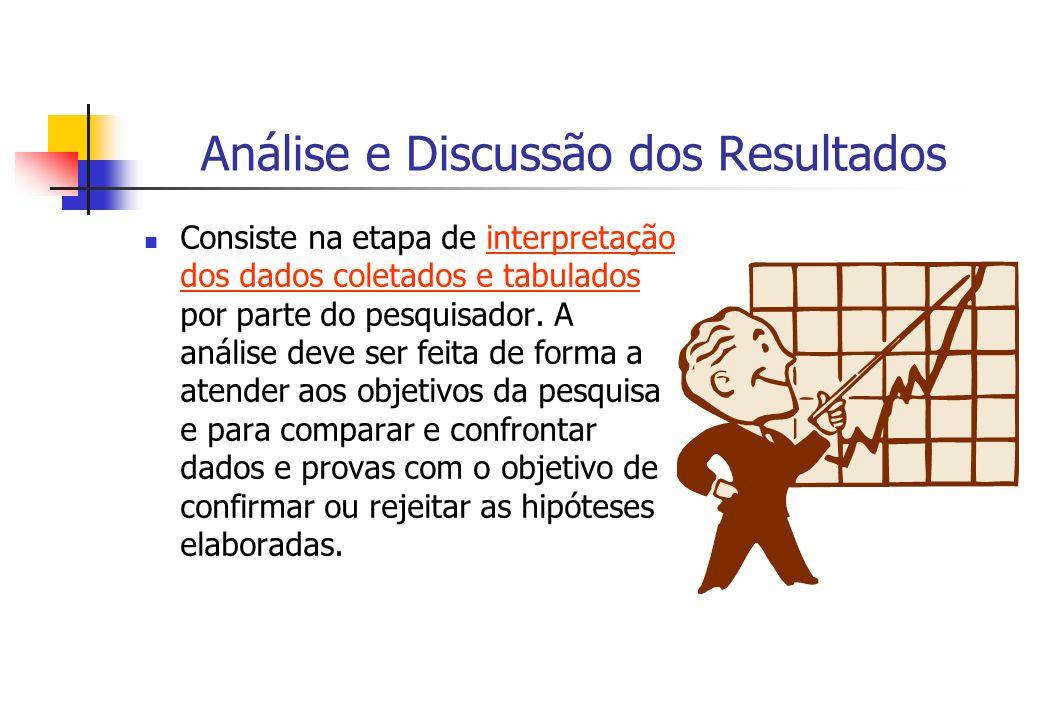 Análise e Discussão dos Resultados Consiste na etapa de interpretação dos dados coletados e tabulados por parte do pesquisador. A análise deve ser fei