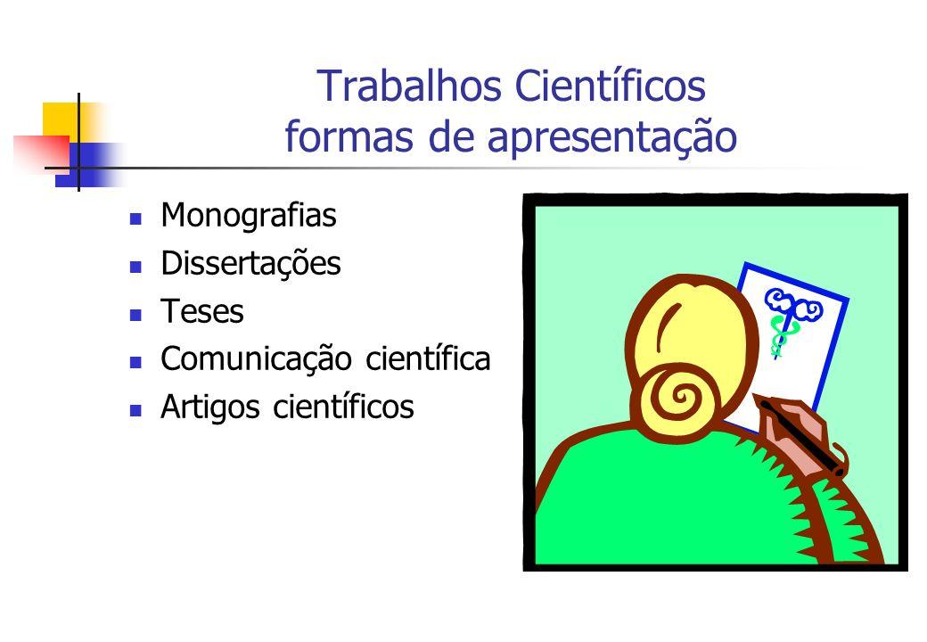 Trabalhos Científicos formas de apresentação Monografias Dissertações Teses Comunicação científica Artigos científicos