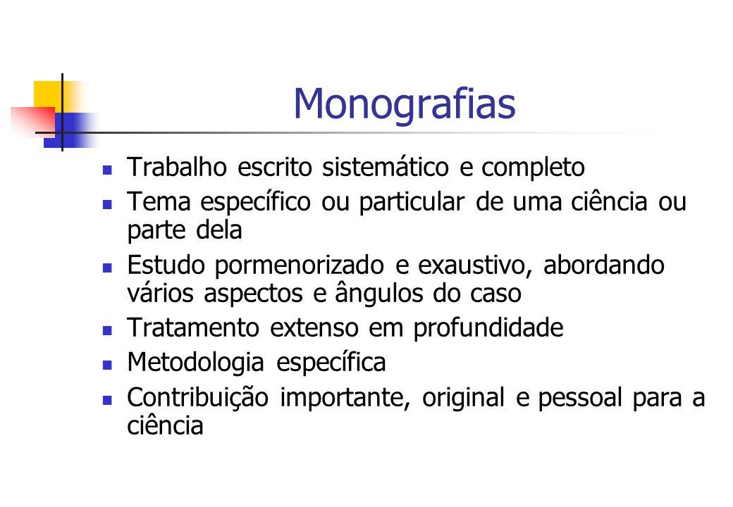 Monografias Trabalho escrito sistemático e completo Tema específico ou particular de uma ciência ou parte dela Estudo pormenorizado e exaustivo, abord