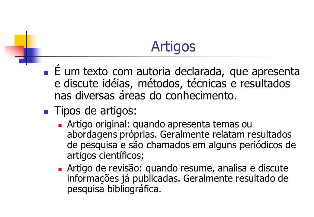 Artigos É um texto com autoria declarada, que apresenta e discute idéias, métodos, técnicas e resultados nas diversas áreas do conhecimento. Tipos de