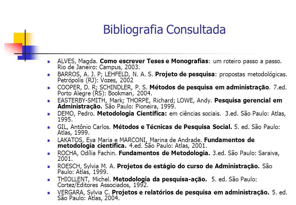Bibliografia Consultada ALVES, Magda. Como escrever Teses e Monografias: um roteiro passo a passo. Rio de Janeiro: Campus, 2003. BARROS, A. J. P; LEHF