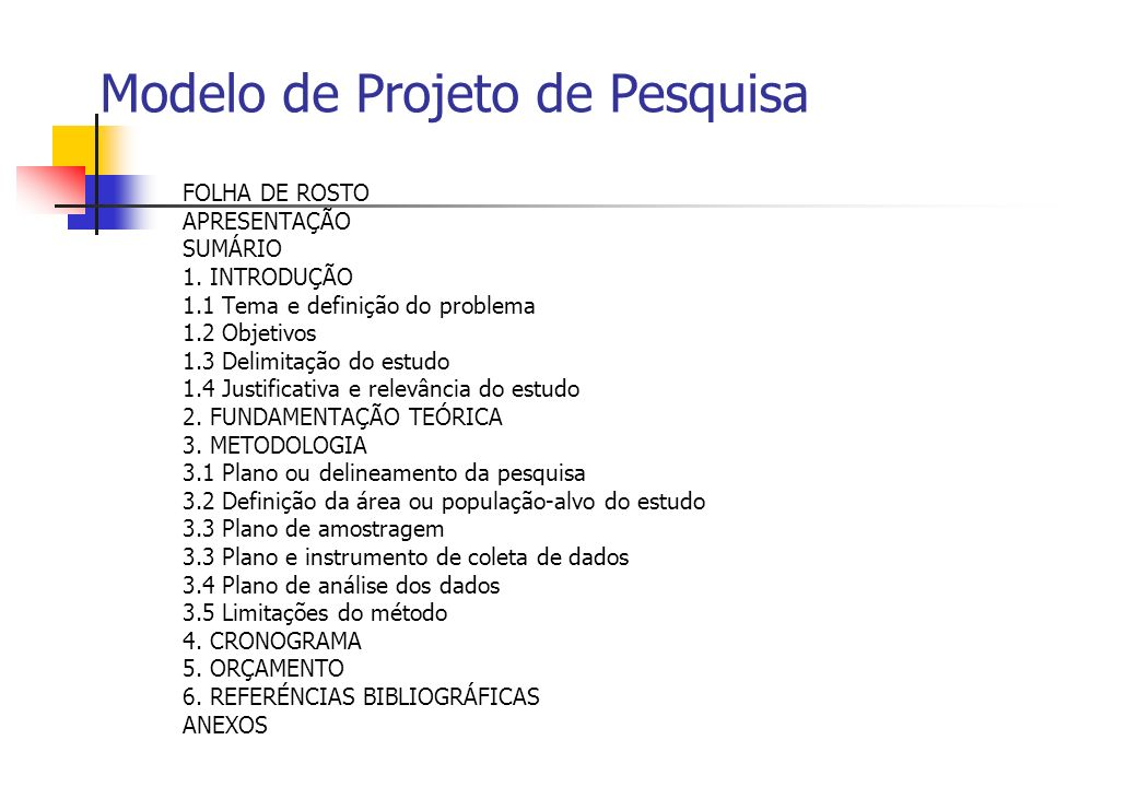Modelo de Projeto de Pesquisa FOLHA DE ROSTO APRESENTAÇÃO SUMÁRIO 1. INTRODUÇÃO 1.1 Tema e definição do problema 1.2 Objetivos 1.3 Delimitação do estu