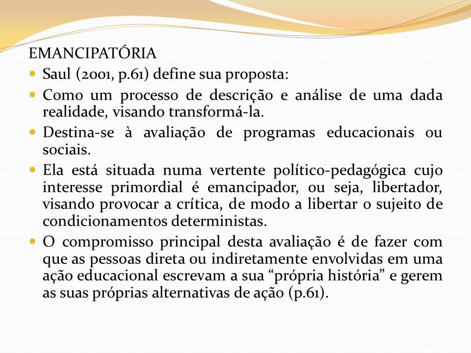 EMANCIPATÓRIA Saul (2001, p.61) define sua proposta: Como um processo de descrição e análise de uma dada realidade, visando transformá-la. Destina-se